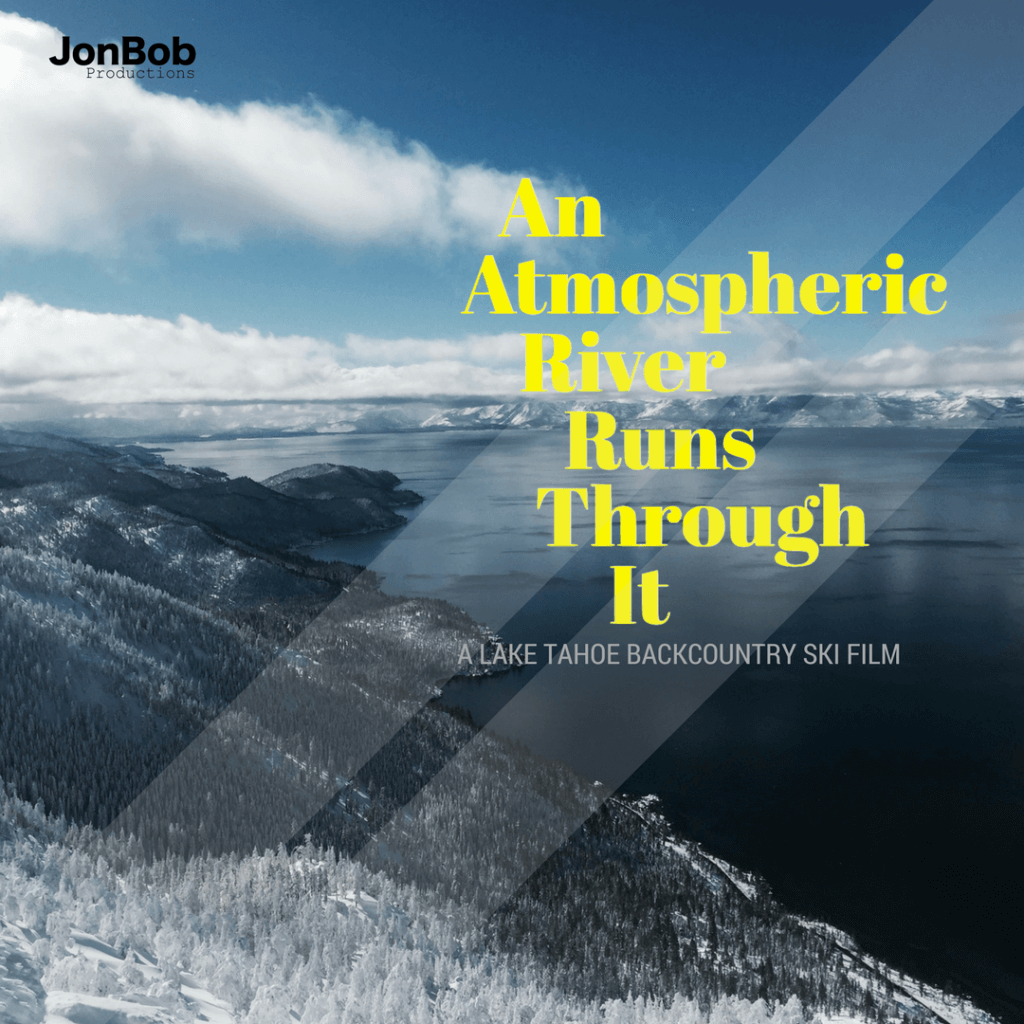 JonBob Productions Lake Tahoe An Atmospheric River Runs Throught It